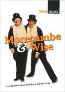 Morecambe & Wise: Their Funniest Jokes, One-Liners and Sketches - Eric Morecambe, Ernie Wise