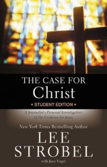 The Case for Christ, Youth Edition: A Journalist's Personal Investigation of the Evidence of Jesus - Lee Strobel, Jane Vogel