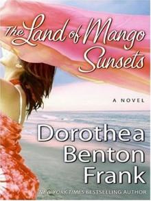 The Land of Mango Sunsets - Dorothea Benton Frank