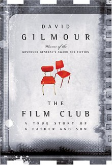 The Film Club: A True Story of a Father and Son - David Gilmour