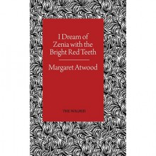 I Dream of Zenia with the Bright Red Teeth - Margaret Atwood