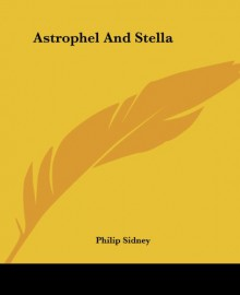 Astrophel And Stella - Sir Philip Sidney