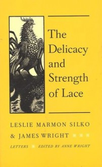 The Delicacy and Strength of Lace - Leslie Marmon Silko, James Wright