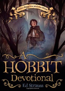 A Hobbit Devotional: Bilbo Baggins and the Bible - Ed Strauss