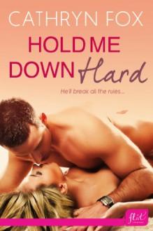 Hold Me Down Hard (Entangled Flirts) - Cathryn Fox