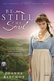 Be Still My Soul - Joanne Bischof