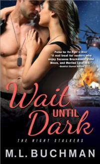 Wait Until Dark - M.L. Buchman