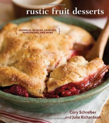 Rustic Fruit Desserts: Crumbles, Buckles, Cobblers, Pandowdies, and More - Cory Schreiber, Julie Richardson