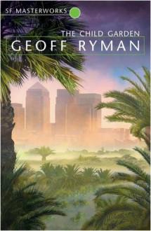 Child Garden (S.F. Masterworks) - Geoff Ryman
