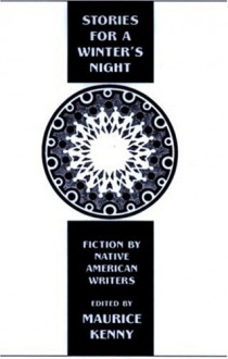 Stories for a Winter's Night: Short Fiction by Native American Writers - Maurice Kenny, Maurice Kenny, A. Lavonne Brown Ruoff