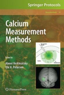 Calcium Measurement Methods (Neuromethods) - Alexei Verkhratsky, Ole H. Petersen