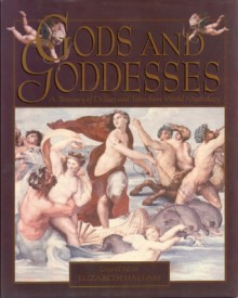Gods and Goddesses: A Treasury of Deities and Tales from World Mythology - Elizabeth Hallam