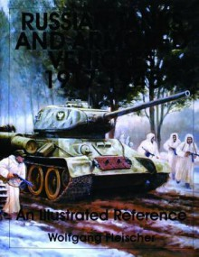 Russian Tanks and Armored Vehicles 1917-1945: An Illustrated Reference - Wolfgang Fleischer