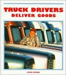 Truck Drivers Deliver Goods - Carol Greene