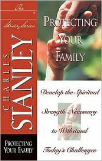 The in Touch Study Series: Protecting Your Family - Charles F. Stanley
