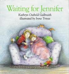 Waiting for Jennifer - Kathryn O. Galbraith, Irene Trivas