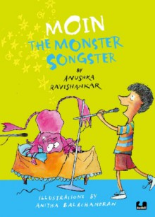 Moin the Monster Songster (Moin, Book 2) - Anushka Ravishankar, Anitha Balachandran