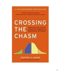 Crossing the Chasm: Marketing and Selling High-Tech Products to Mainstream Customers - Geoffrey A. Moore, Regis McKenna