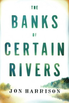 The Banks of Certain Rivers - D Jon Harrison