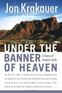 By Jon Krakauer: Under the Banner of Heaven: A Story of Violent Faith - -Doubleday-