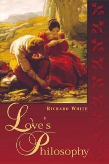 Love's Philosophy - Richard White