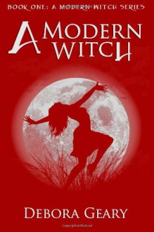 A Modern Witch (A Modern Witch #1) - Debora Geary
