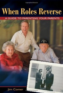 When Roles Reverse: A Guide to Parenting Your Parents - Jim Comer