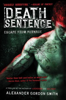 Death Sentence: Escape from Furnace 3 - Alexander Gordon Smith