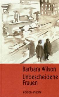 Unbescheidene Frauen - Barbara Wilson