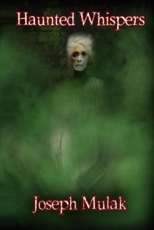 Haunted Whispers - Joseph Mulak