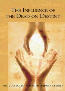 The Influence of the Dead on Destiny - Rudolf Steiner, Christopher Bamford