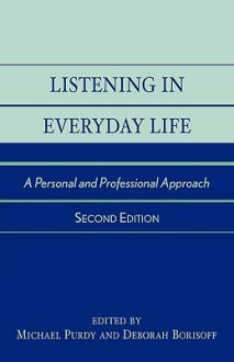 Listening in Everyday Life: A Personal and Professional Approach, Second Edition - Michael Purdy
