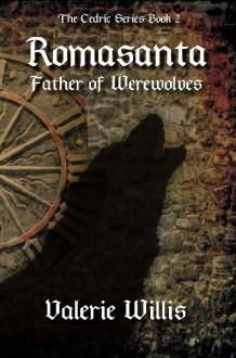 Romasanta: Father of Werewolves (The Cedric Series) (Volume 2) - Valerie Willis