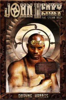 John Henry: The Steam Age Original Graphic Novel - Dwayne Harris