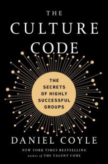 The Culture Code: The Secrets of Highly Successful Groups - Daniel Coyle