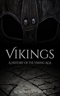 Vikings: A History of the Viking Age - Robert Carlson
