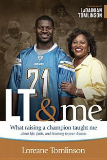 LT & Me: What Raising a Champion Taught Me about Life, Faith, and Listening to Your Dreams - Loreane Tomlinson