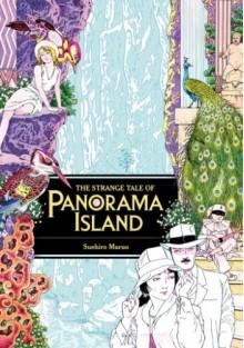 The Strange Tale of Panorama Island - Suehiro Maruo, Rampo Edogawa, Ryan Sands, Kyoko Nitta