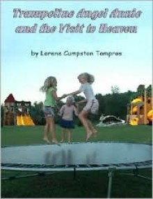Trampoline Angel Annie and the Visit to Heaven - Lorene C. Tompros