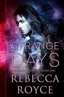 Strange Days (Shadow Promised Book 1) - Rebecca Royce