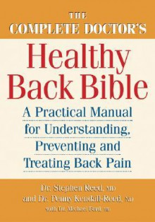 The Complete Doctor's Healthy Back Bible: A Practical Manual for Understanding, Preventing and Treating Back Pain - Stephen C. Reed, Penny Kendall-Reed, Michael Ford
