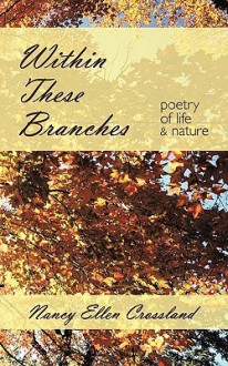 Within These Branches: Poetry of Life and Nature - Nancy Ellen Crossland