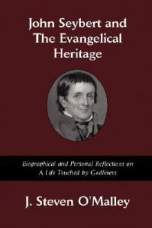 John Seybert and the Evangelical Heritage - J. Steven O'Malley