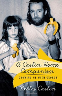 A Carlin Home Companion: Growing Up with George - Kelly Carlin