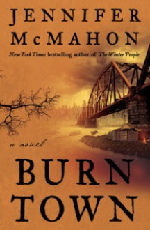 Burntown: A Novel - Jennifer McMahon