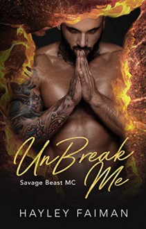 UnBreak Me (Savage Beast MC #2) - Hayley Faiman