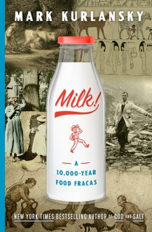 Milk!: A 10,000-Year Food Fracas - Mark Kurlansky