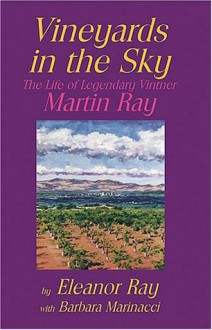 Vineyards in the Sky: The Life of Legendary Vintner Martin Ray - Eleanor Ray