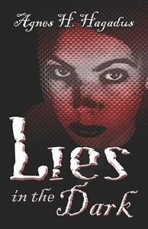 Lies in the Dark - Agnes H. Hagadus