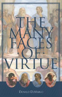 The Many Faces of Virtue - Donald DeMarco